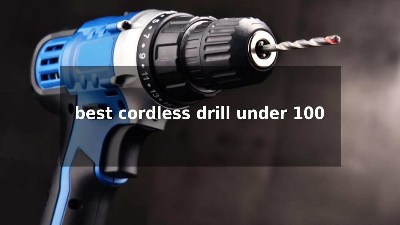 Best Cordless Drills under 100